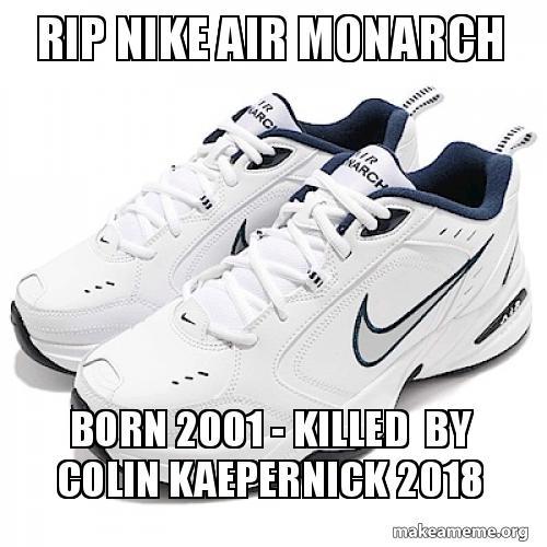 RIP NIKE AIR MONARCH Born 2001 - Killed by Colin Kaepernick