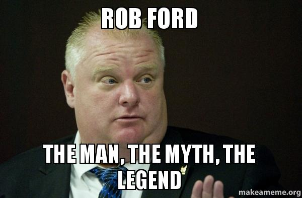 Rob Ford The Man The Myth The Legend Make A Meme