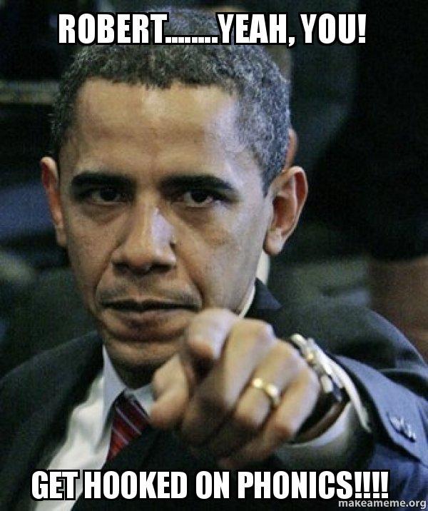 robertyeah you get robert yeah, you! get hooked on phonics!!!! angry obama,Hooked On Phonics Meme