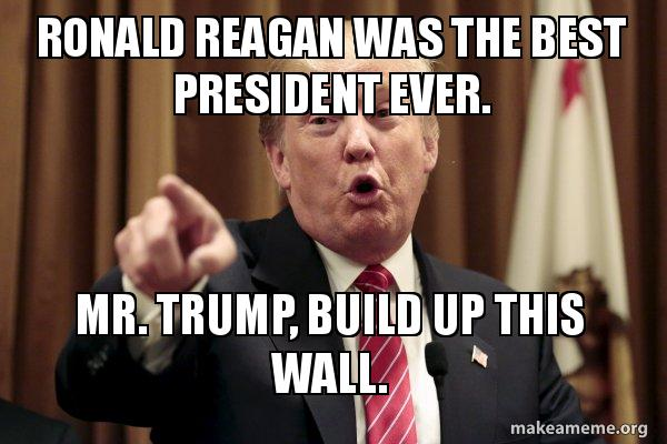 Ronald Reagan Was The Best President Ever Mr Trump Build Up This