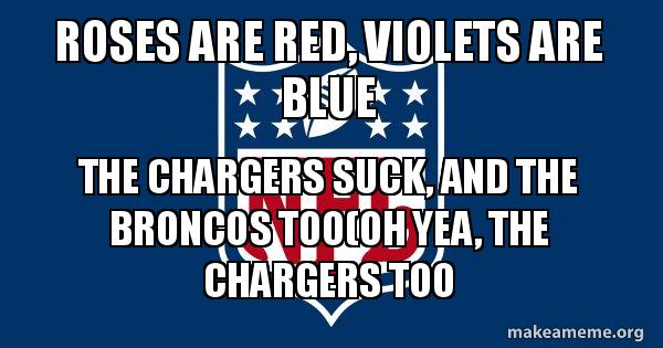Roses Are Red Violets Are Blue The Chargers Suck And The Broncos