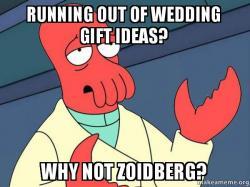 ... wedding gift ideas? Why not Zoidberg? - Tricky Zoidberg Make a Meme