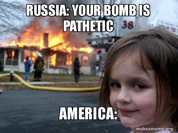 russia your bomb russia your bomb is pathetic america disaster girl make a meme