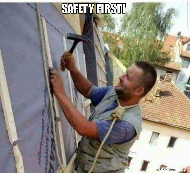 Safety First Worksafety876543 Make A Meme