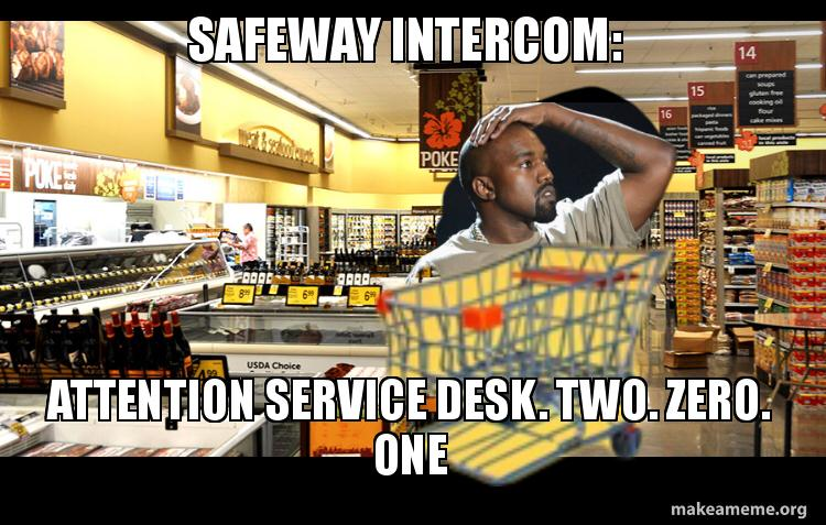 SAFEWAY INTERCOM:   ATTENTION SERVICE DESK. TWO. ZERO. ONE