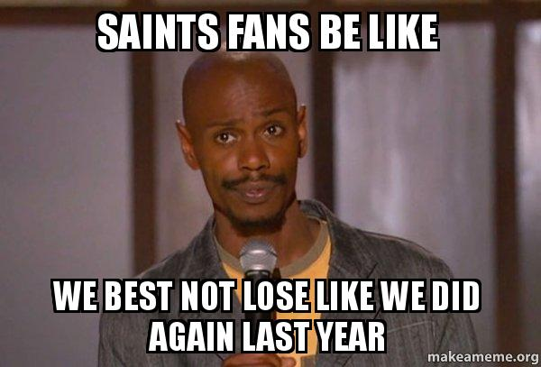 saints fans be s7kwnr saints fans be like we best not lose like we did again last year