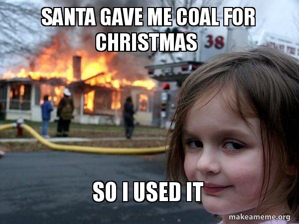 Image result for santa gave me coal for christmas meme