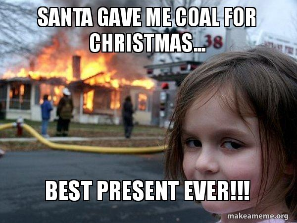 Santa Gave Me Coal For Christmas Best Present Ever