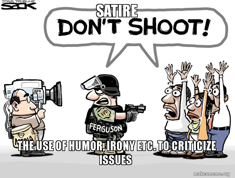Satire The Use Of Humor Irony Etc To Criticize Issues Make A Meme