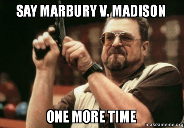 say marbury v say marbury v madison one more time am i the only one make a meme,Madison Meme