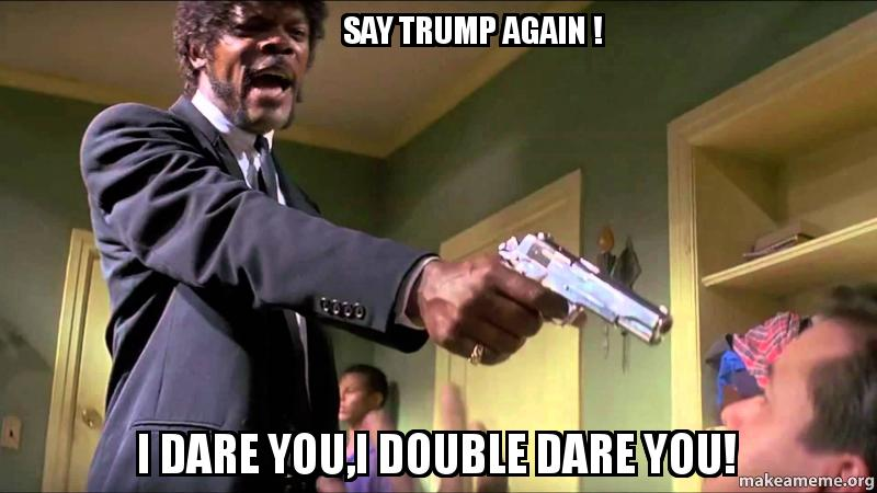 say trump again ! I da...