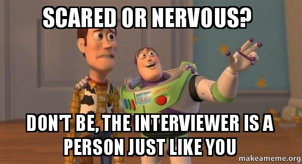 scared or nervous scared or nervous? don't be, the interviewer is a person just like
