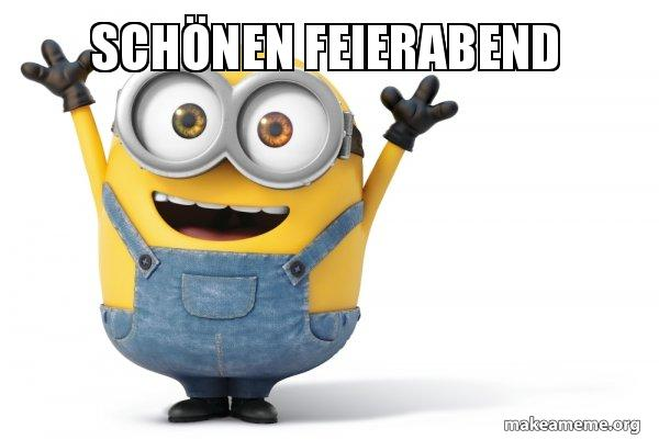 sch nen feierabend happy minion make a meme. Black Bedroom Furniture Sets. Home Design Ideas