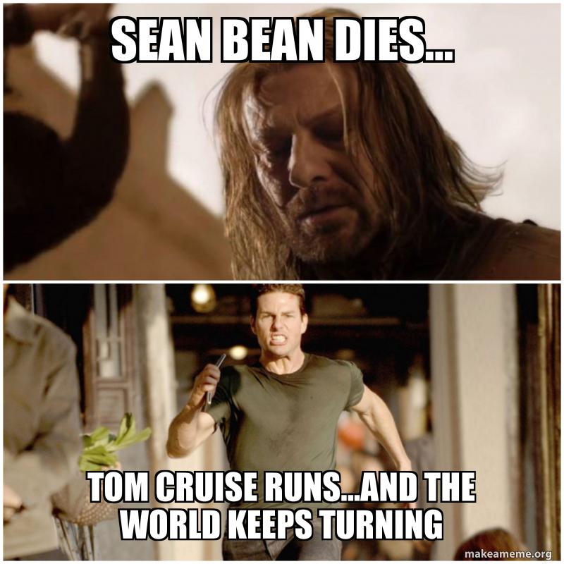 Sean Bean Dies Tom Cruise Runs And The World Keeps Turning