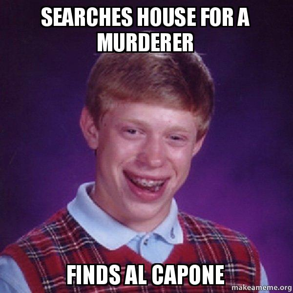 Searches House For A Murderer Finds Al Capone Bad Luck Brian Make A Meme