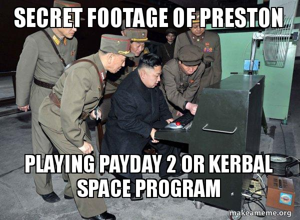 Secret footage of preston Playing payday 2 or kerbal space ...