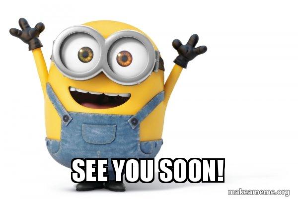 see you soon! - Happy Minion | Make a Meme