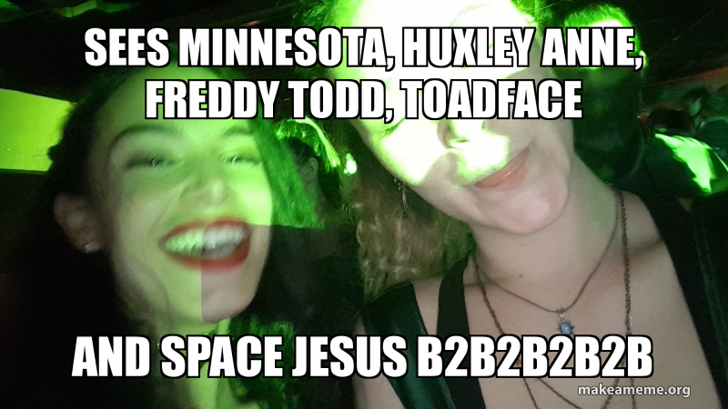 Sees Minnesota Huxley Anne Freddy Todd Toadface And Space Jesus