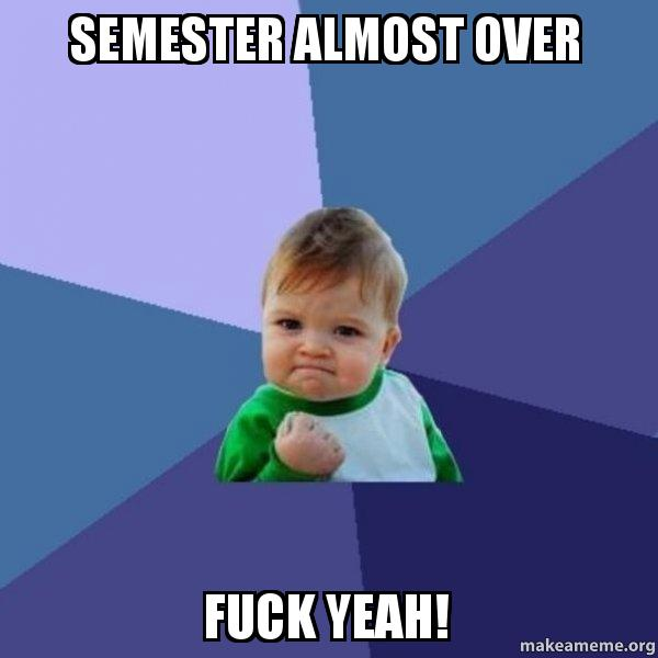 Semester Almost Over Fuck Yeah Success Kid Make A Meme