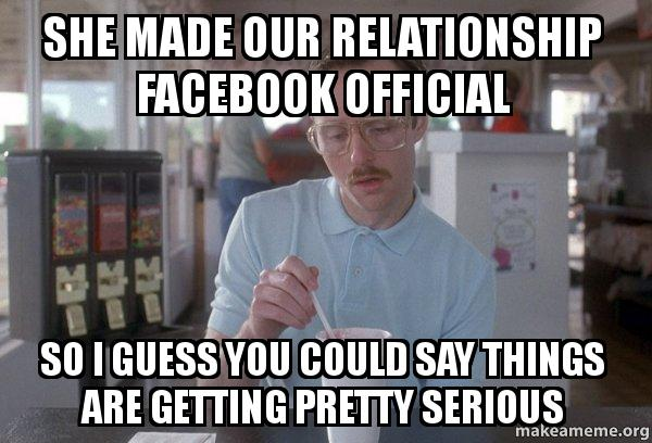 she made our she made our relationship facebook official so i guess you could