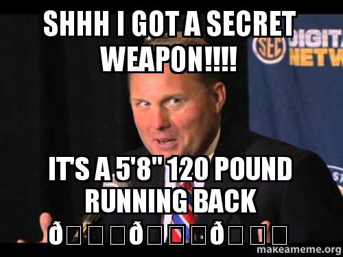 Shhh I Got A Secret Weapon Its A 58 120 Pound Running Back