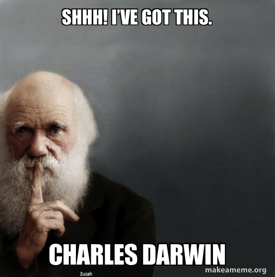 ShhH! I've got this. Charles Darwin | Make a Meme