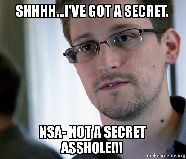 Shhhhive Got A Secret Nsa Not A Secret Asshole Edward