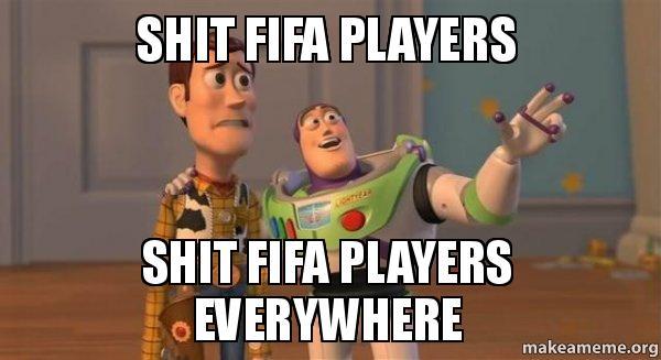 shit fifa players shit fifa players shit fifa players everywhere make a meme