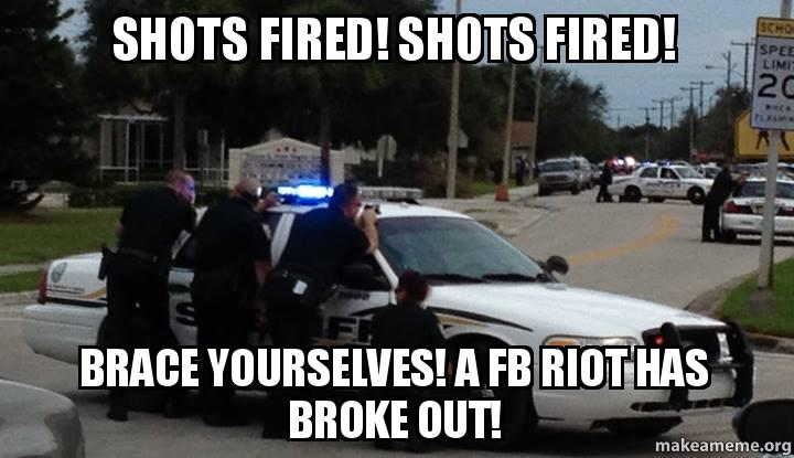 Shots Fired! Shots Fired! Brace yourselves! A FB Riot has ...