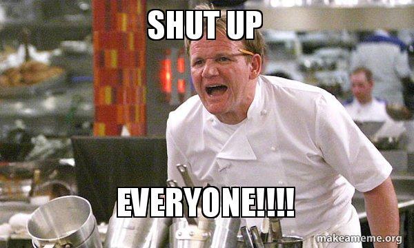 Shut Up Everyone Gordon Ramsay Hell S Kitchen Make A Meme