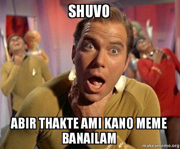 shuvo abir thakte shuvo abir thakte ami kano meme banailam captain kirk choking