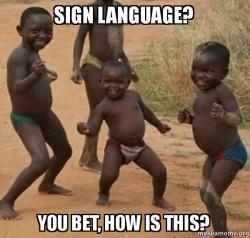 sign language you sign language? you bet, how is this? make a meme