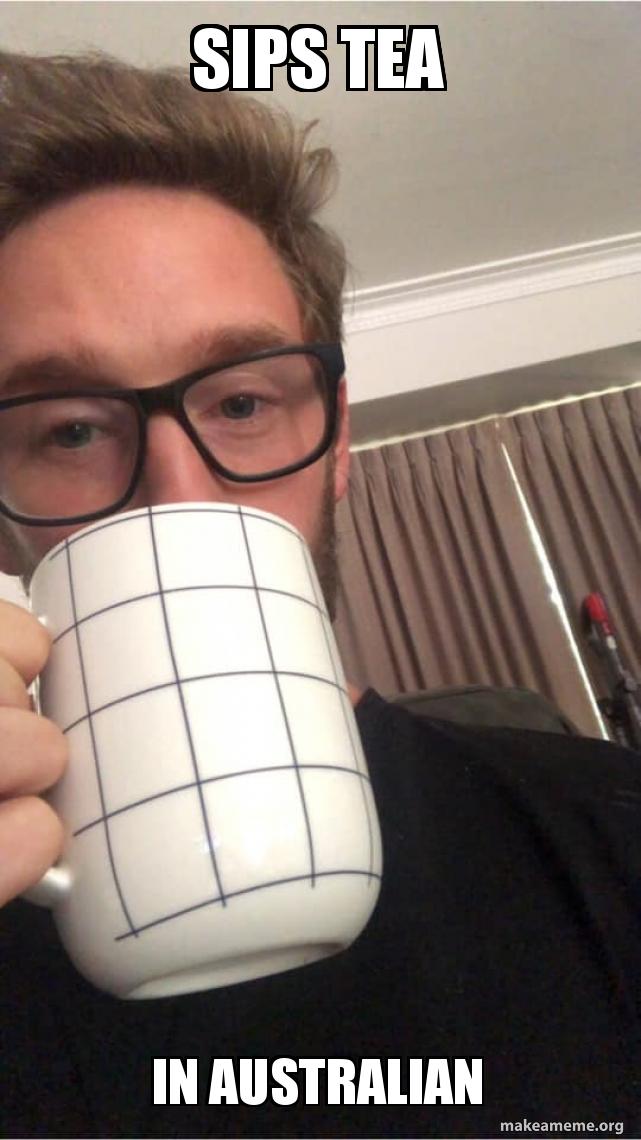 Sips tea In australian | Make a Meme