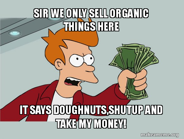 Sir we only sell organic things here It says DOUGHNUTS