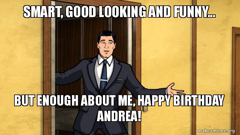 Funny Birthday Meme Reddit : Smart good looking and funny but enough about me