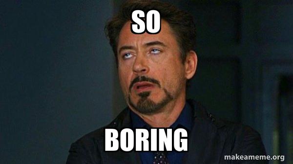 so boring - Tony Stark Eye Roll | Make a Meme