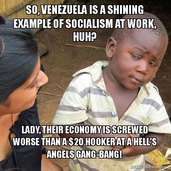 So, Venezuela is a shining example of socialism at work, huh? Lady