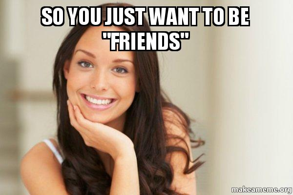 Girl Just Want To Be Friends