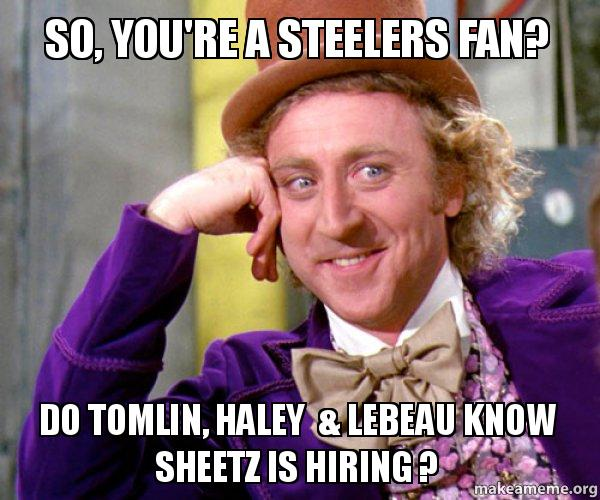 so youre a 8nm0c1 so, you're a steelers fan? do tomlin, haley & lebeau know sheetz is