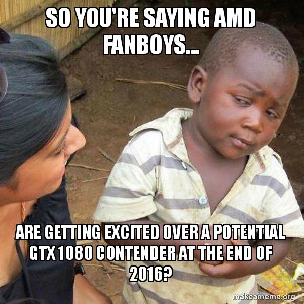 so youre saying zswd0b so you're saying amd fanboys are getting excited over a