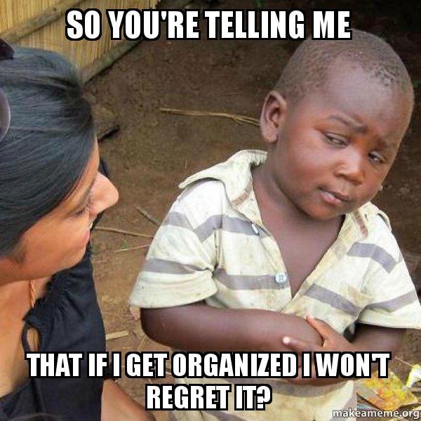 Image result for meme get organized