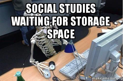 social studies waiting for storage space