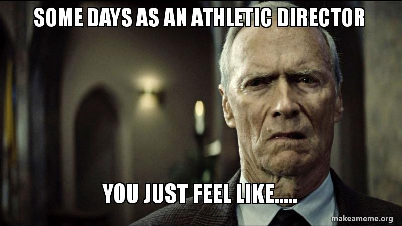 Some Days As An Athletic Director You Just Feel Like Make A Meme