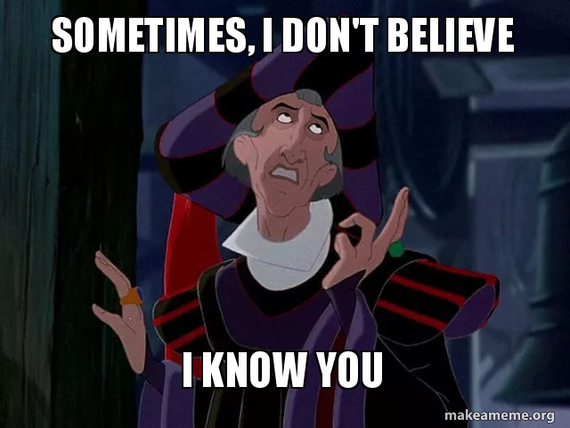 Sometimes I Dont Believe I Know You Frollo Is Not Amused Make