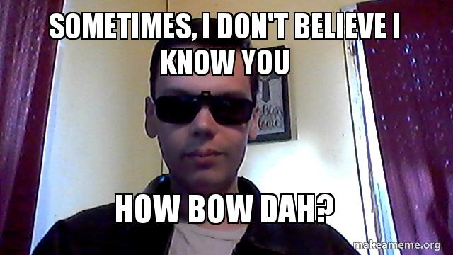 Sometimes I Dont Believe I Know You How Bow Dah Aaron 2017