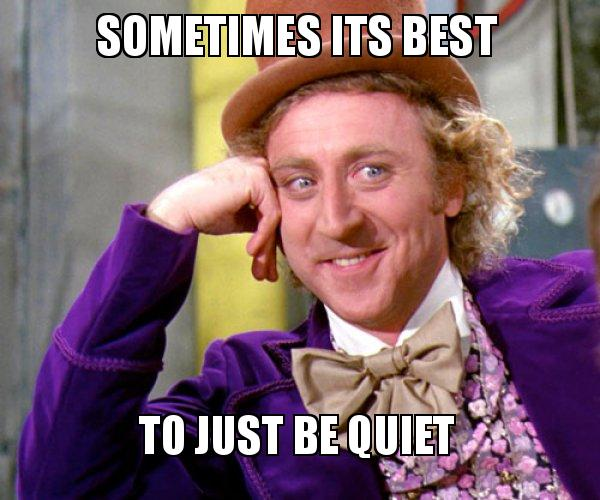 sometimes its best 4his00 sometimes its best to just be quiet willy wonka sarcasm meme