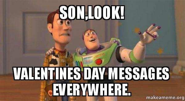 Son Look Valentines Day Messages Everywhere Buzz And Woody Toy