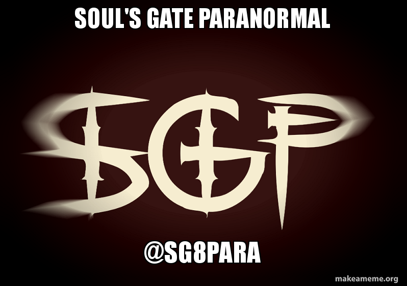 Soul's Gate Paranormal @SG8Para | Make a Meme