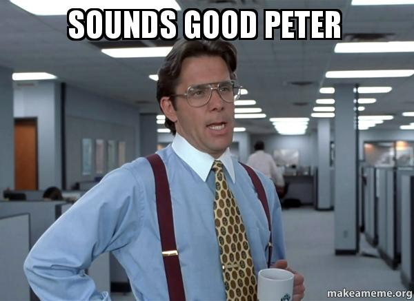 sounds good peter 3050o3 sounds good peter that would be great (office space bill lumbergh