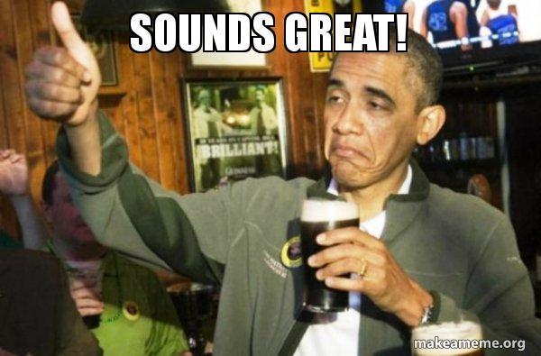 sounds great sounds great! upvote obama make a meme